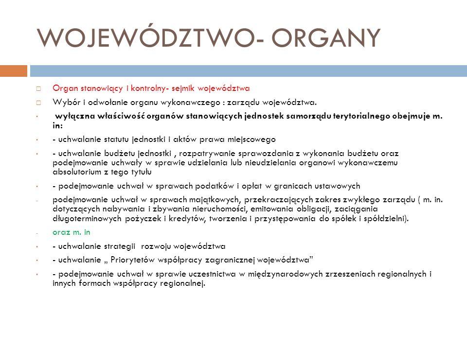 WOJEWÓDZTWO- ORGANY Organ stanowiący i kontrolny- sejmik województwa