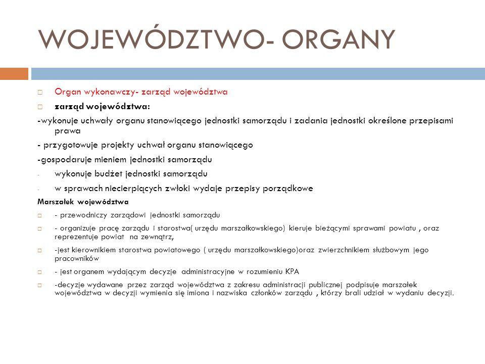 WOJEWÓDZTWO- ORGANY Organ wykonawczy- zarząd województwa
