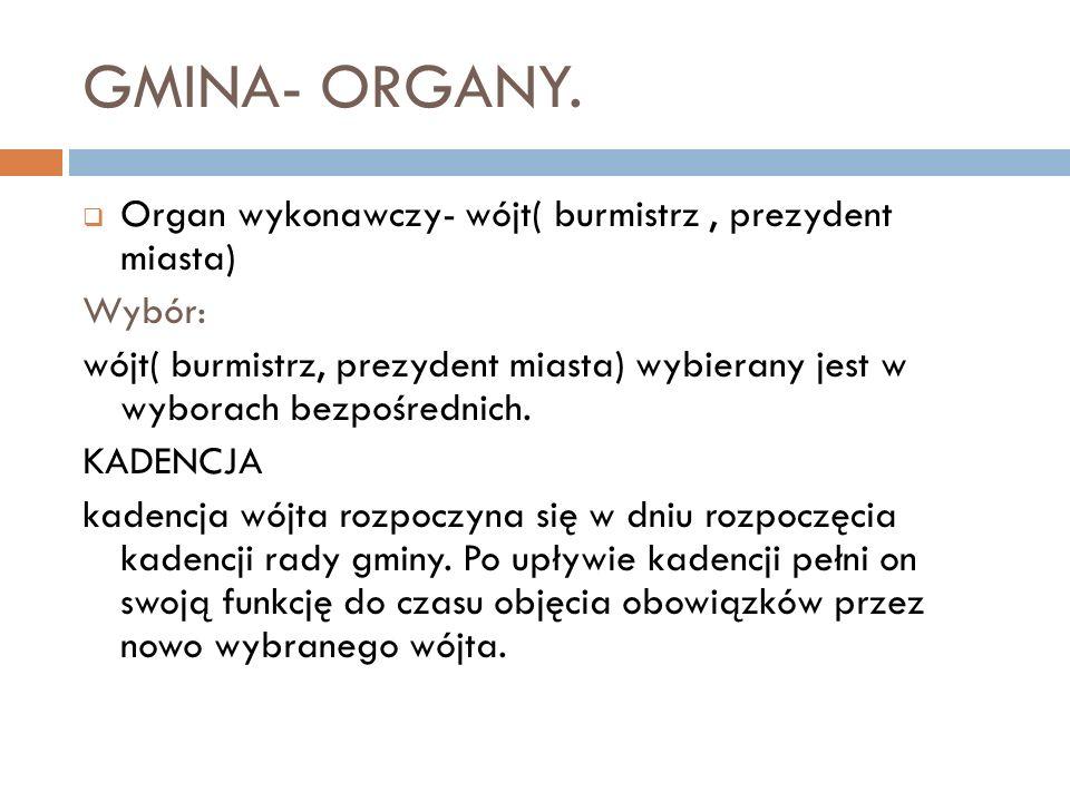 GMINA- ORGANY. Organ wykonawczy- wójt( burmistrz , prezydent miasta)