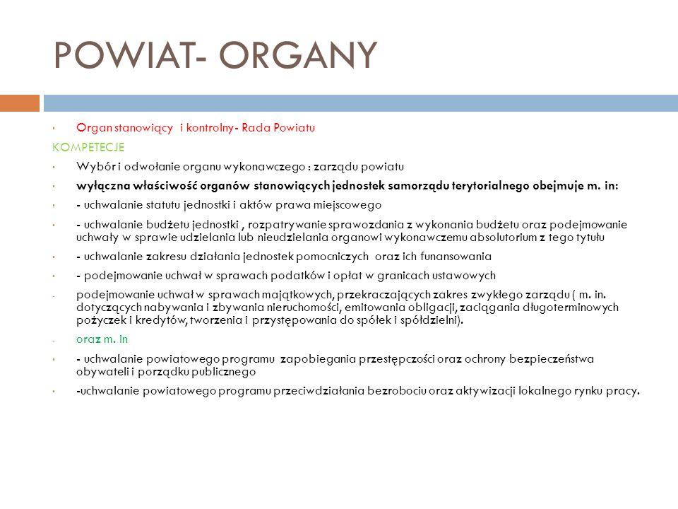 POWIAT- ORGANY Organ stanowiący i kontrolny- Rada Powiatu KOMPETECJE