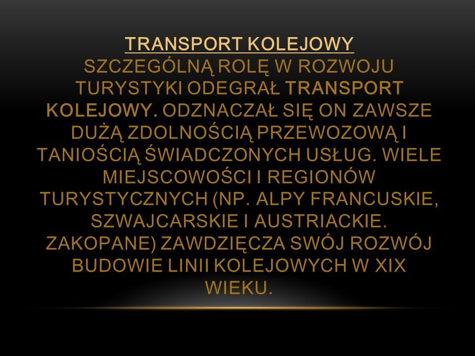 Transport kolejowy Szczególną rolę w rozwoju turystyki odegrał transport kolejowy.