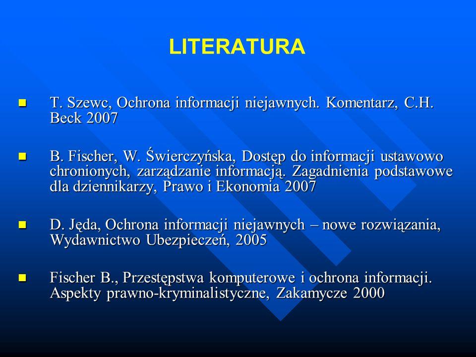 LITERATURA T. Szewc, Ochrona informacji niejawnych. Komentarz, C.H. Beck 2007.