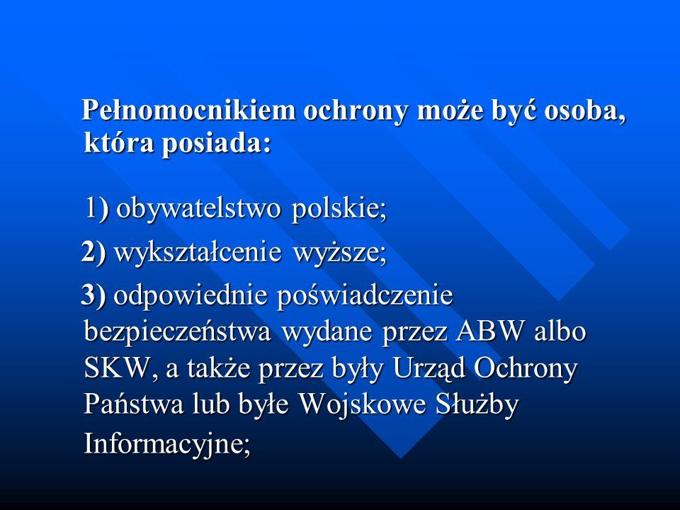 Pełnomocnikiem ochrony może być osoba, która posiada: 1) obywatelstwo polskie;