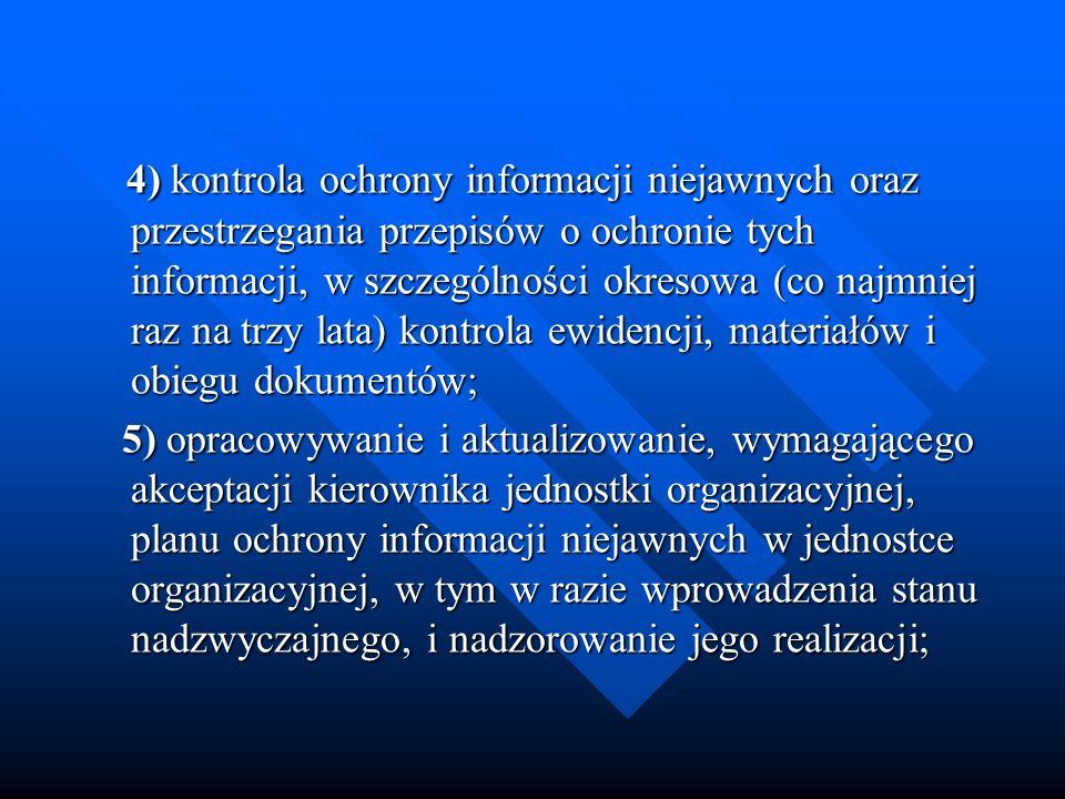 4) kontrola ochrony informacji niejawnych oraz przestrzegania przepisów o ochronie tych informacji, w szczególności okresowa (co najmniej raz na trzy lata) kontrola ewidencji, materiałów i obiegu dokumentów;
