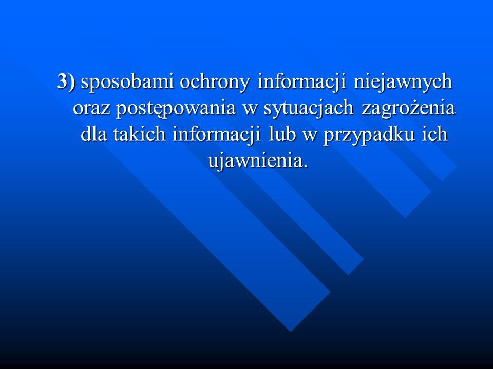 3) sposobami ochrony informacji niejawnych oraz postępowania w sytuacjach zagrożenia dla takich informacji lub w przypadku ich ujawnienia.