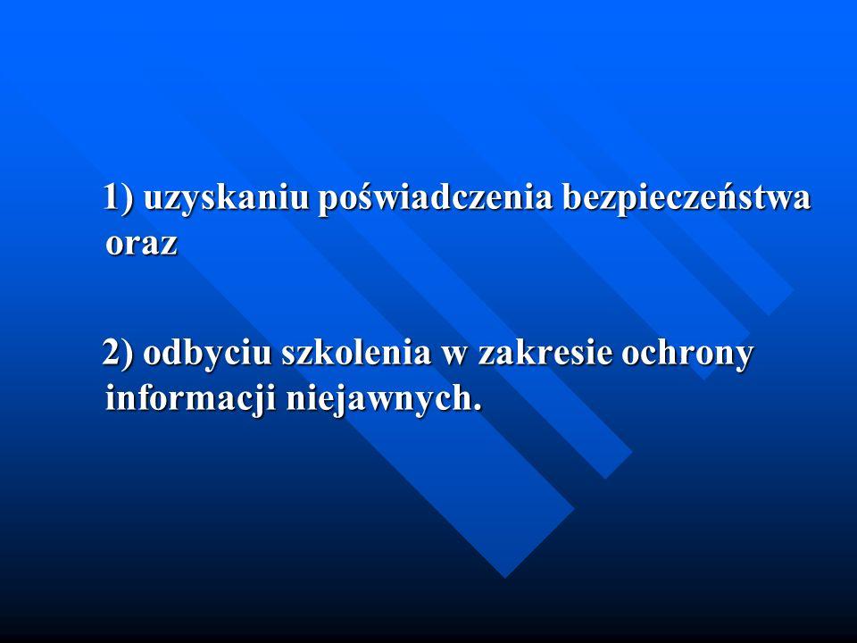 1) uzyskaniu poświadczenia bezpieczeństwa oraz