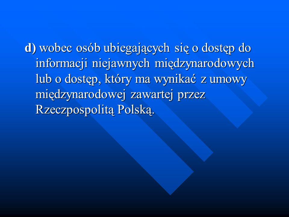 d) wobec osób ubiegających się o dostęp do informacji niejawnych międzynarodowych lub o dostęp, który ma wynikać z umowy międzynarodowej zawartej przez Rzeczpospolitą Polską.