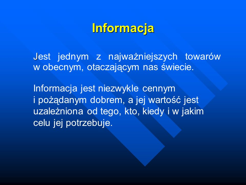 Informacja Jest jednym z najważniejszych towarów w obecnym, otaczającym nas świecie.