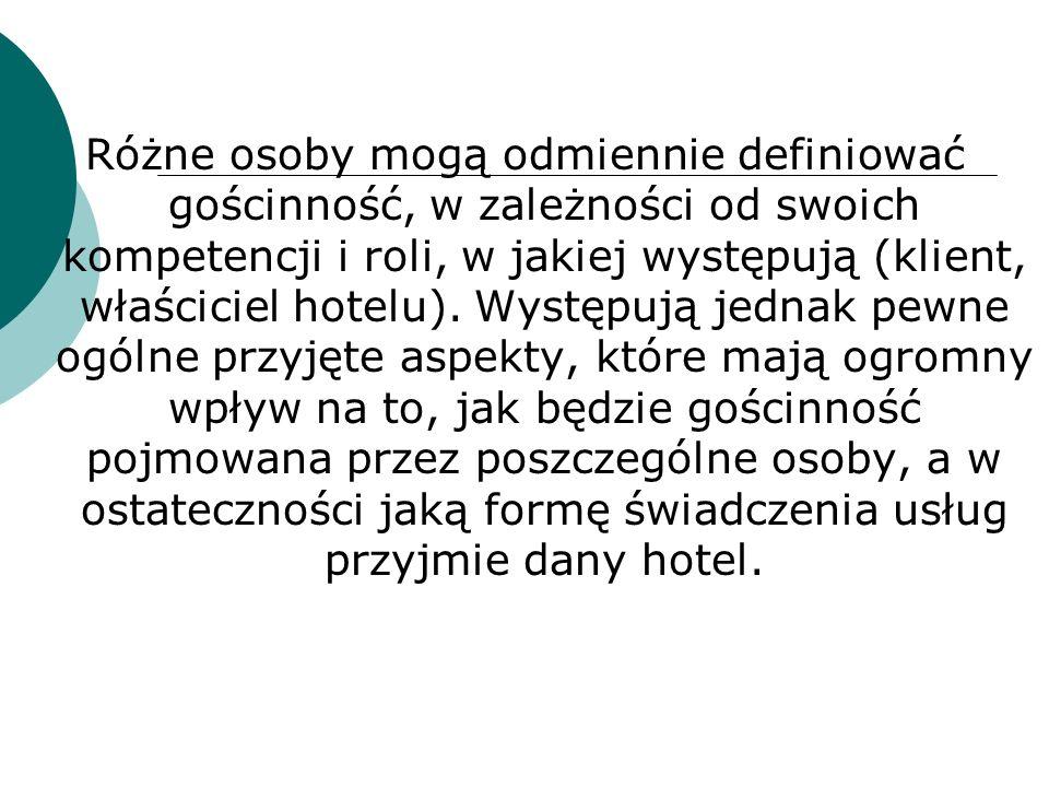 Różne osoby mogą odmiennie definiować gościnność, w zależności od swoich kompetencji i roli, w jakiej występują (klient, właściciel hotelu).