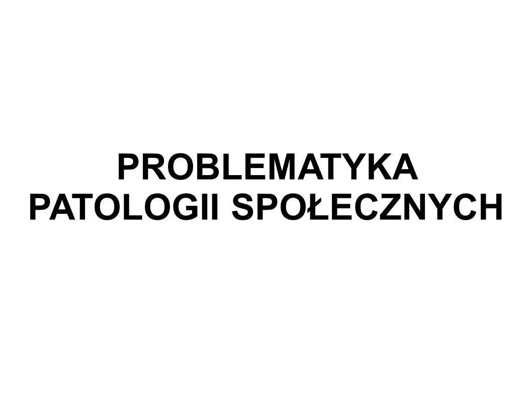 PROBLEMATYKA PATOLOGII SPOŁECZNYCH