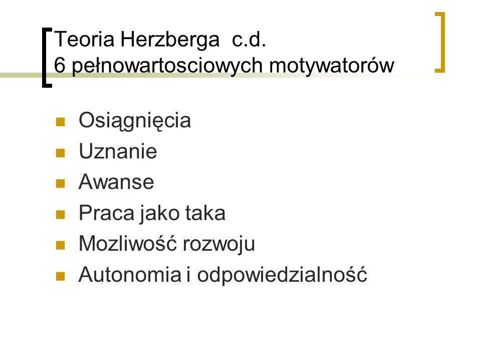 Teoria Herzberga c.d. 6 pełnowartosciowych motywatorów