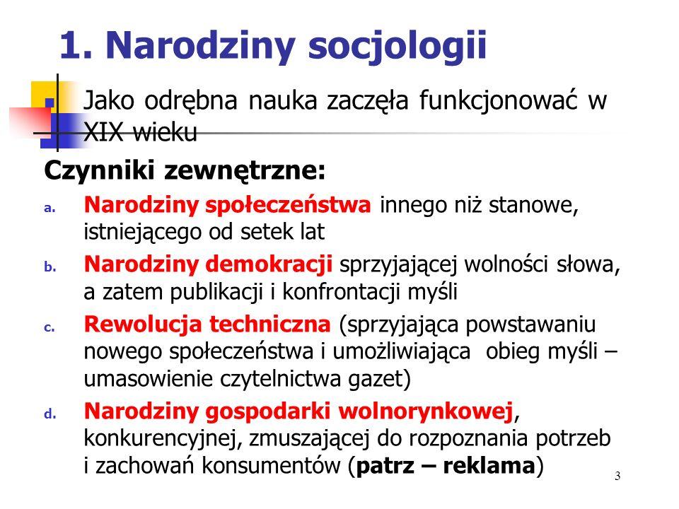 1. Narodziny socjologiiJako odrębna nauka zaczęła funkcjonować w XIX wieku. Czynniki zewnętrzne:
