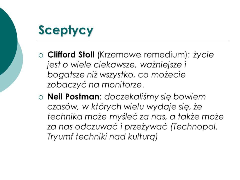 SceptycyClifford Stoll (Krzemowe remedium): życie jest o wiele ciekawsze, ważniejsze i bogatsze niż wszystko, co możecie zobaczyć na monitorze.