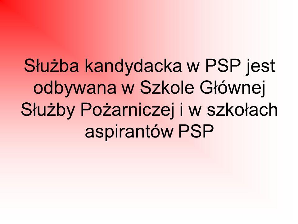 Służba kandydacka w PSP jest odbywana w Szkole Głównej Służby Pożarniczej i w szkołach aspirantów PSP