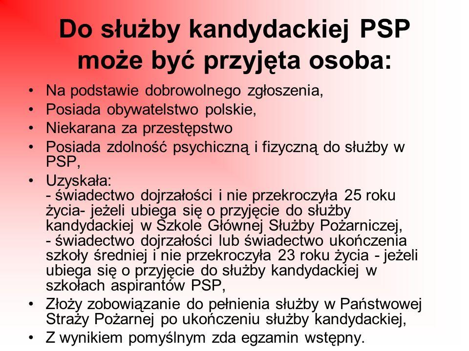 Do służby kandydackiej PSP może być przyjęta osoba: