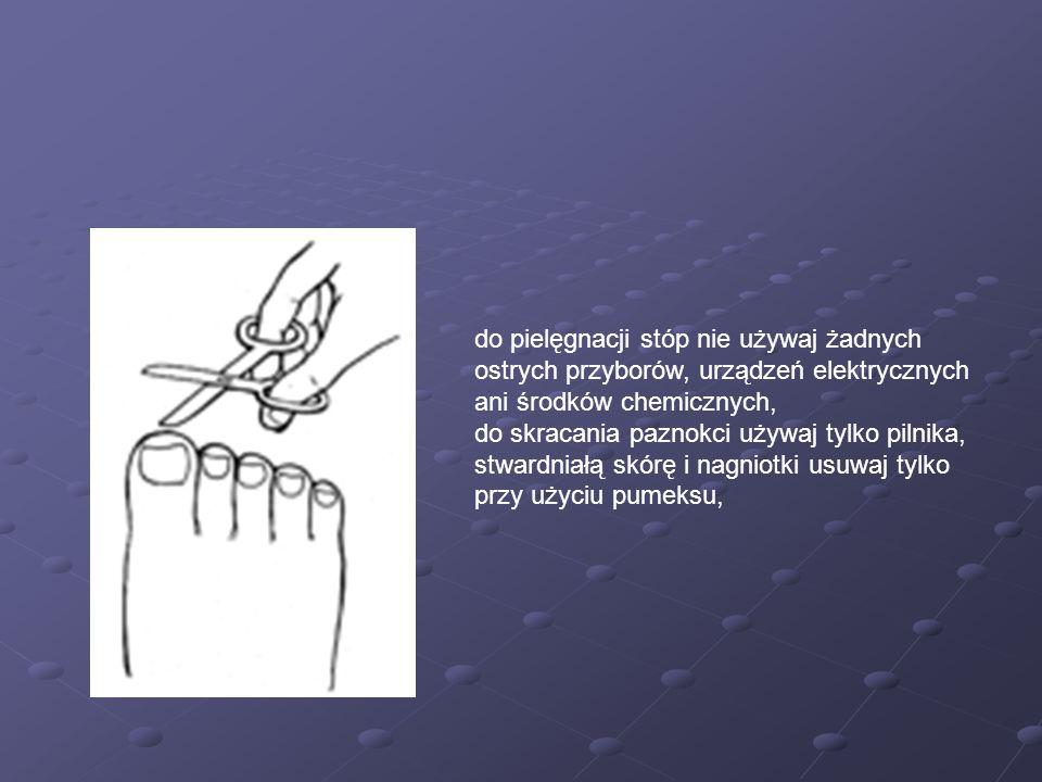 do pielęgnacji stóp nie używaj żadnych ostrych przyborów, urządzeń elektrycznych ani środków chemicznych,
