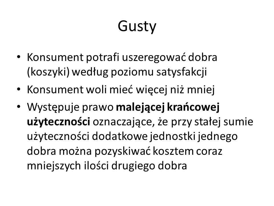 GustyKonsument potrafi uszeregować dobra (koszyki) według poziomu satysfakcji. Konsument woli mieć więcej niż mniej.