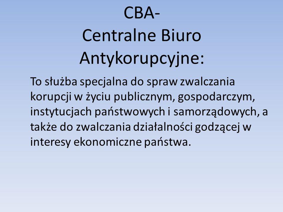 CBA- Centralne Biuro Antykorupcyjne: