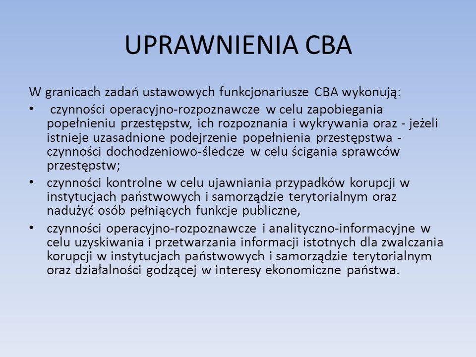UPRAWNIENIA CBA W granicach zadań ustawowych funkcjonariusze CBA wykonują:
