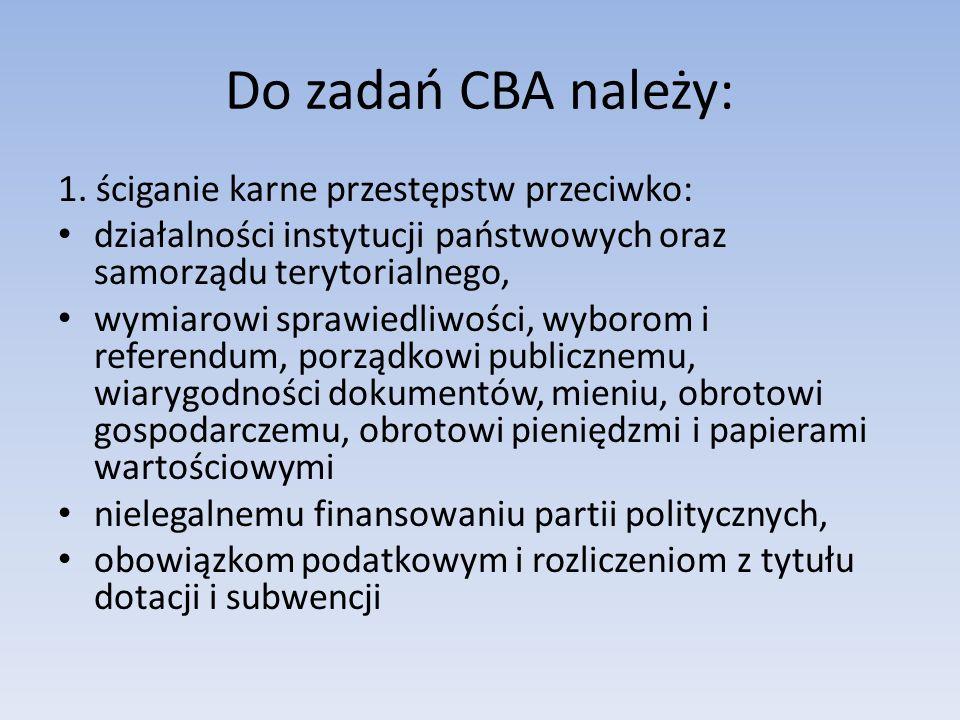Do zadań CBA należy: 1. ściganie karne przestępstw przeciwko:
