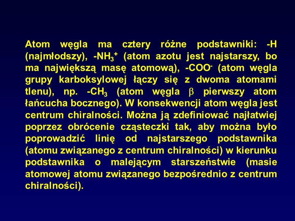 Atom węgla ma cztery różne podstawniki: -H (najmłodszy), -NH3+ (atom azotu jest najstarszy, bo ma największą masę atomową), -COO- (atom węgla grupy karboksylowej łączy się z dwoma atomami tlenu), np.