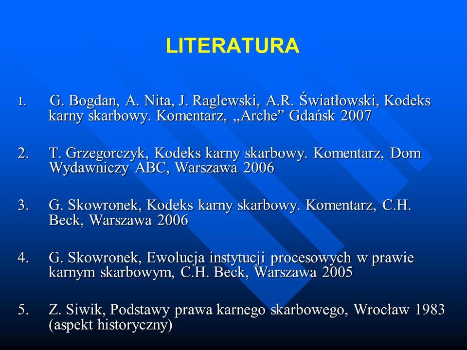 """LITERATURA 1. G. Bogdan, A. Nita, J. Raglewski, A.R. Światłowski, Kodeks karny skarbowy. Komentarz, """"Arche Gdańsk 2007."""
