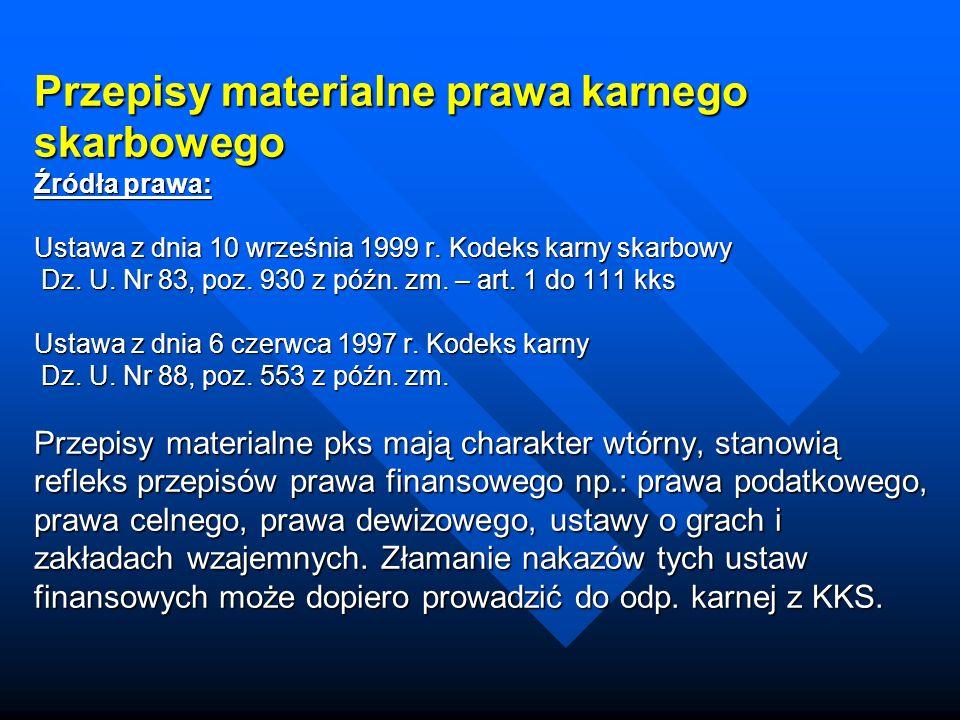 Przepisy materialne prawa karnego skarbowego Źródła prawa: Ustawa z dnia 10 września 1999 r.