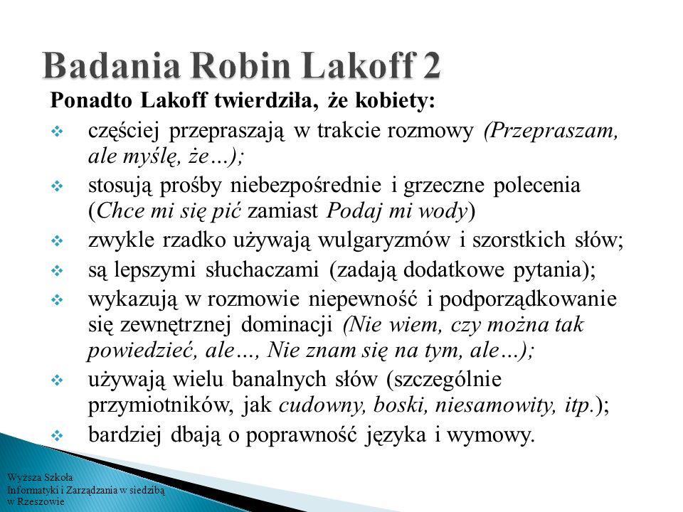 Badania Robin Lakoff 2 Ponadto Lakoff twierdziła, że kobiety: