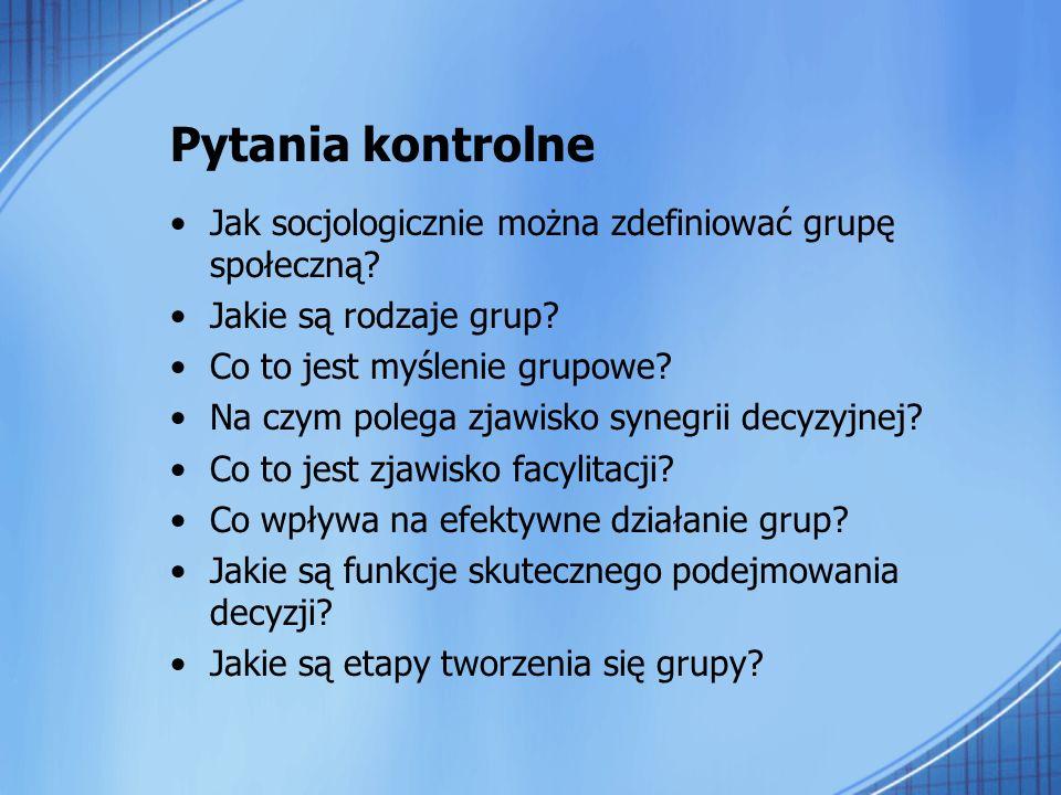 Pytania kontrolne Jak socjologicznie można zdefiniować grupę społeczną Jakie są rodzaje grup Co to jest myślenie grupowe