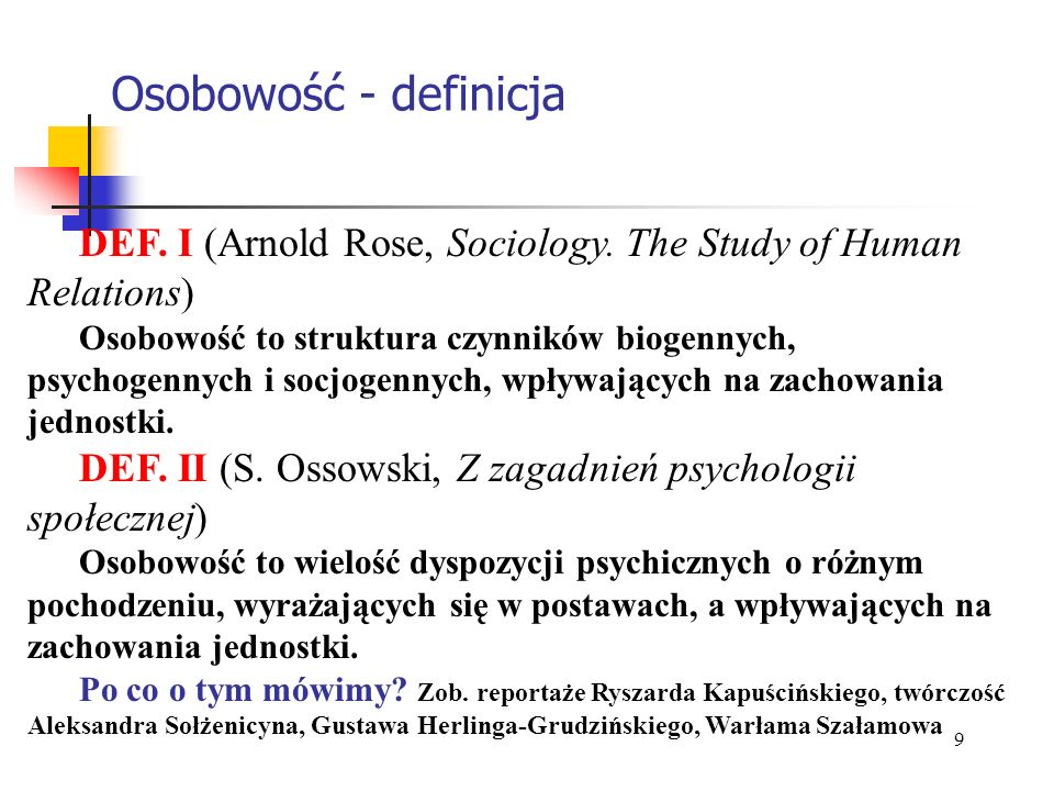 Osobowość - definicjaDEF. I (Arnold Rose, Sociology. The Study of Human Relations)