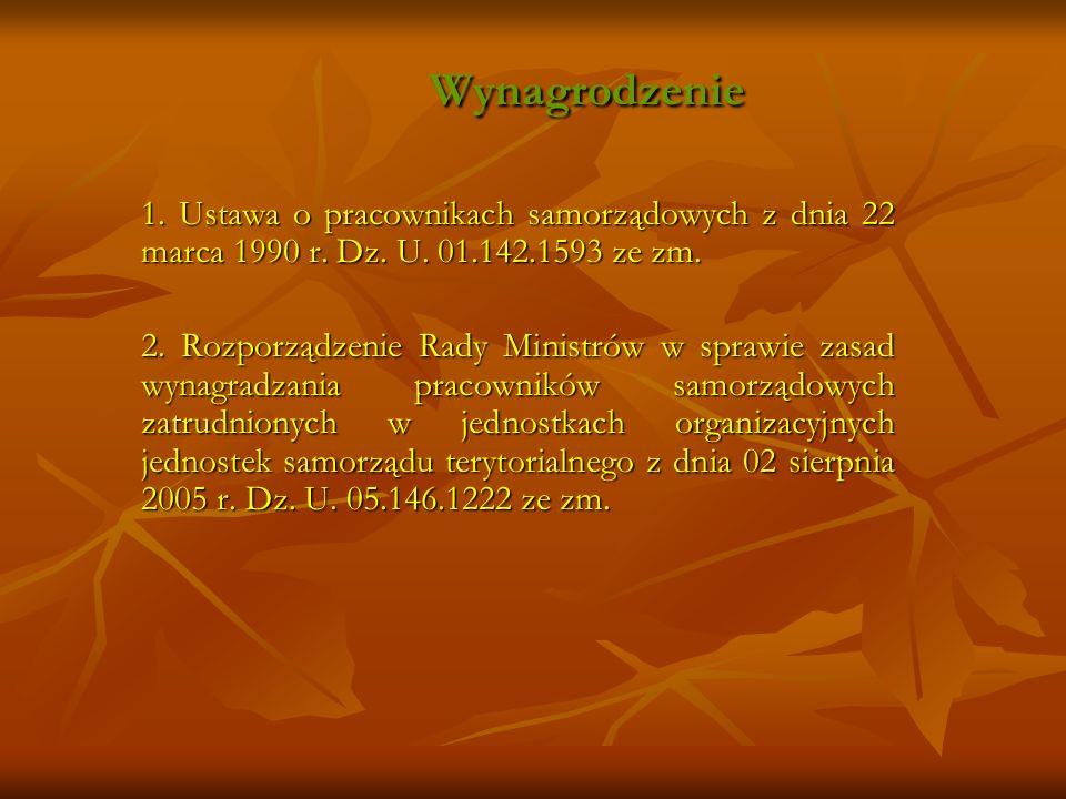 Wynagrodzenie 1. Ustawa o pracownikach samorządowych z dnia 22 marca 1990 r. Dz. U. 01.142.1593 ze zm.