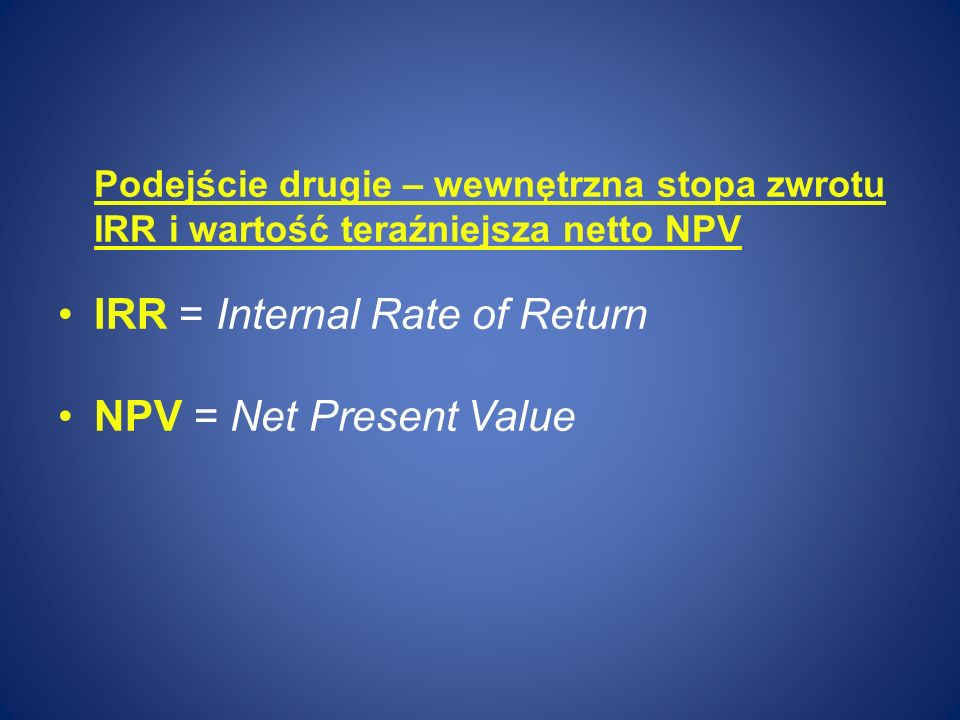IRR = Internal Rate of Return NPV = Net Present Value