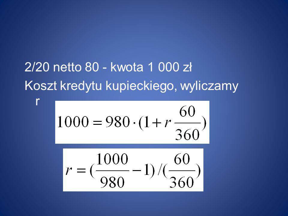 2/20 netto 80 - kwota 1 000 zł Koszt kredytu kupieckiego, wyliczamy r