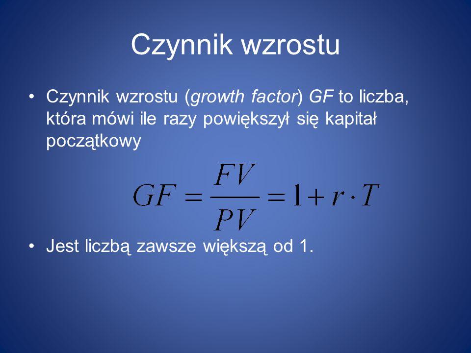 Czynnik wzrostu Czynnik wzrostu (growth factor) GF to liczba, która mówi ile razy powiększył się kapitał początkowy.