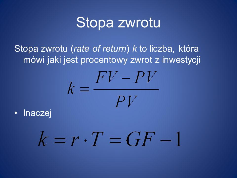 Stopa zwrotu Stopa zwrotu (rate of return) k to liczba, która mówi jaki jest procentowy zwrot z inwestycji.