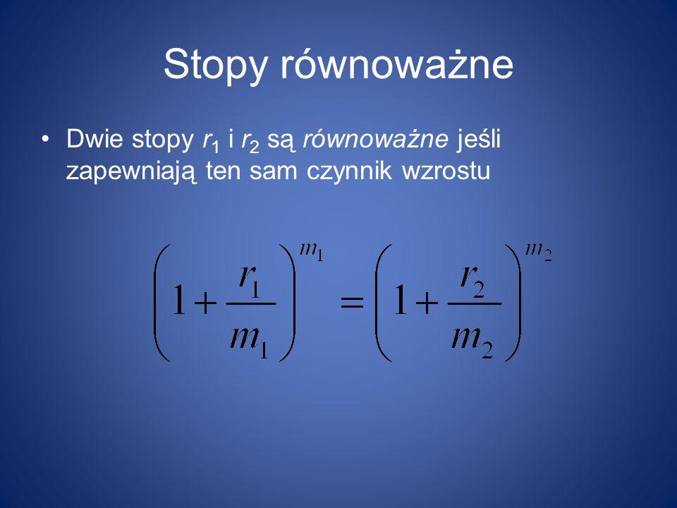 Stopy równoważne Dwie stopy r1 i r2 są równoważne jeśli zapewniają ten sam czynnik wzrostu