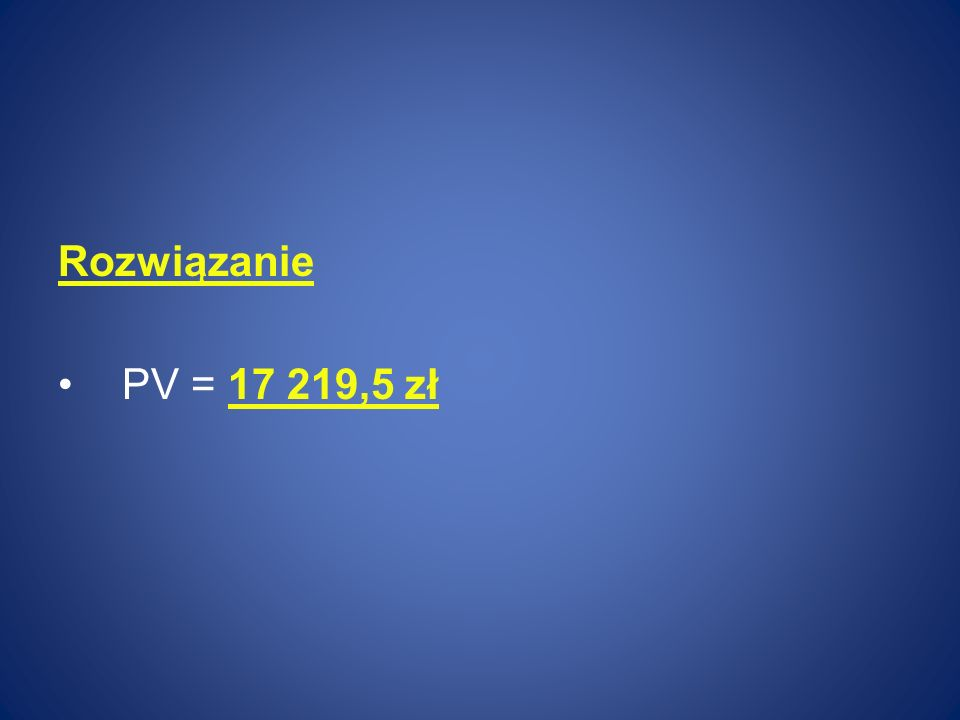 Rozwiązanie PV = 17 219,5 zł