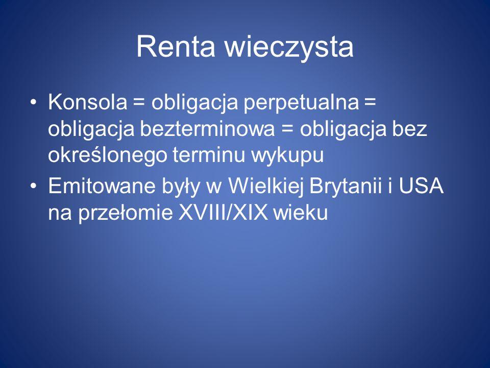 Renta wieczysta Konsola = obligacja perpetualna = obligacja bezterminowa = obligacja bez określonego terminu wykupu.