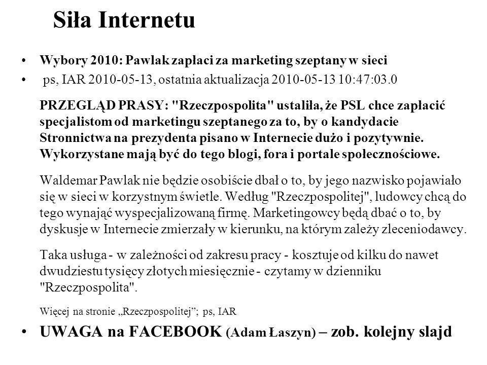 Siła Internetu UWAGA na FACEBOOK (Adam Łaszyn) – zob. kolejny slajd