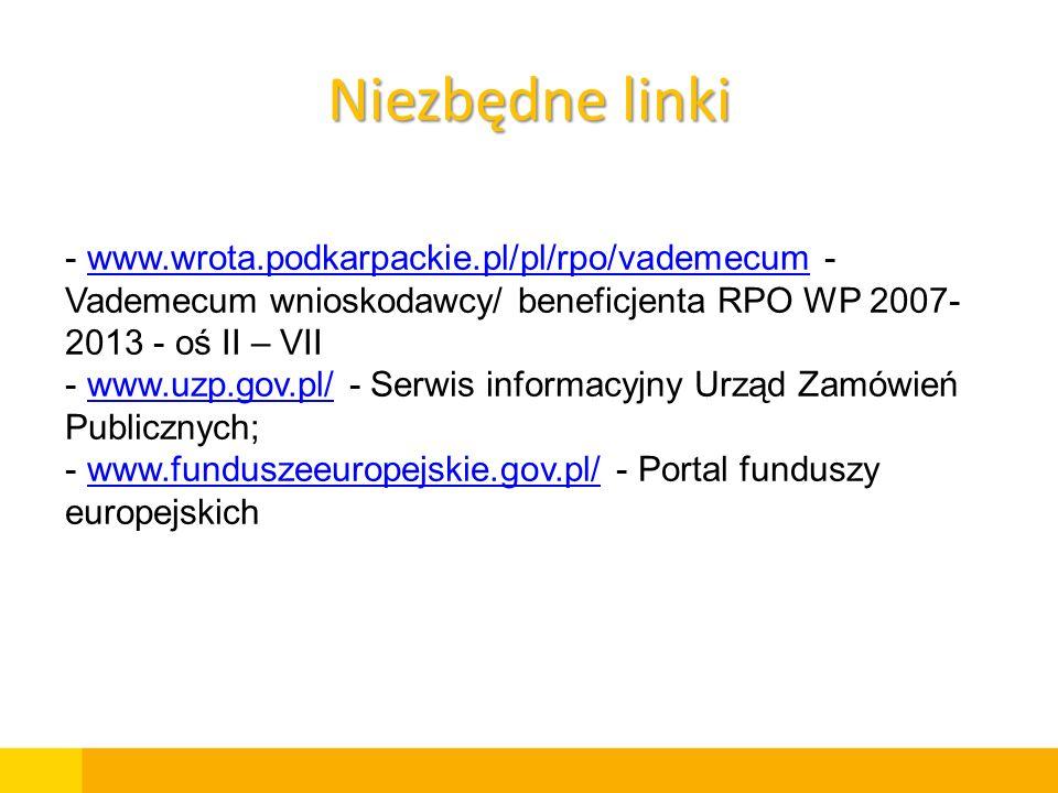 Niezbędne linki www.wrota.podkarpackie.pl/pl/rpo/vademecum - Vademecum wnioskodawcy/ beneficjenta RPO WP 2007-2013 - oś II – VII.