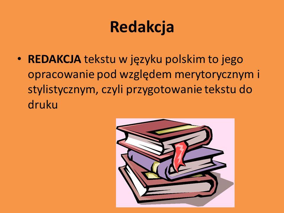 Redakcja REDAKCJA tekstu w języku polskim to jego opracowanie pod względem merytorycznym i stylistycznym, czyli przygotowanie tekstu do druku.