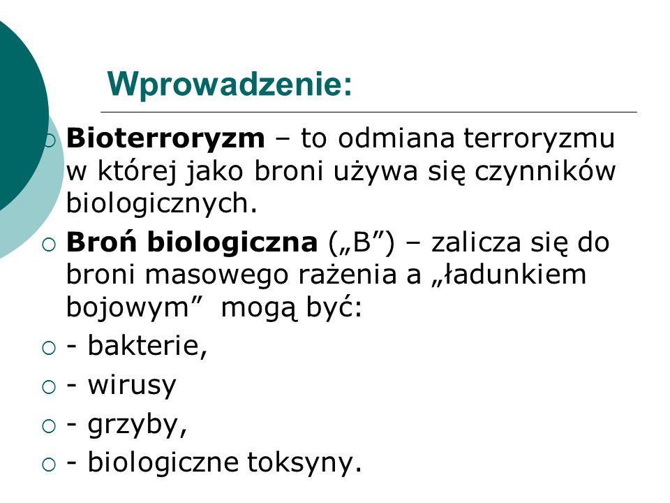 Wprowadzenie: Bioterroryzm – to odmiana terroryzmu w której jako broni używa się czynników biologicznych.