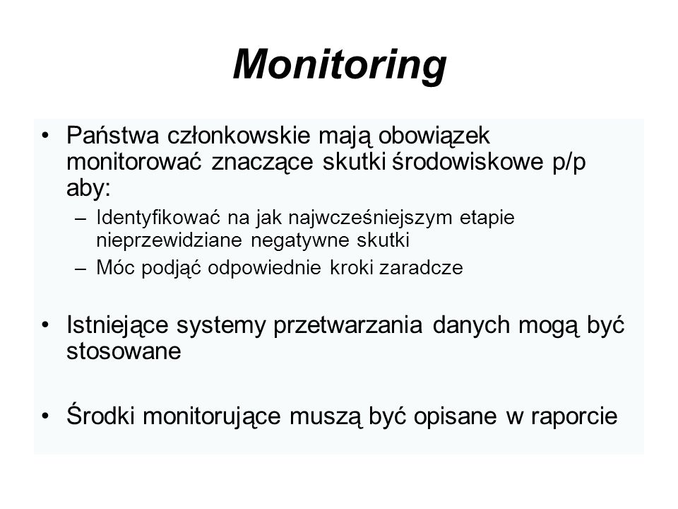 Monitoring Państwa członkowskie mają obowiązek monitorować znaczące skutki środowiskowe p/p aby:
