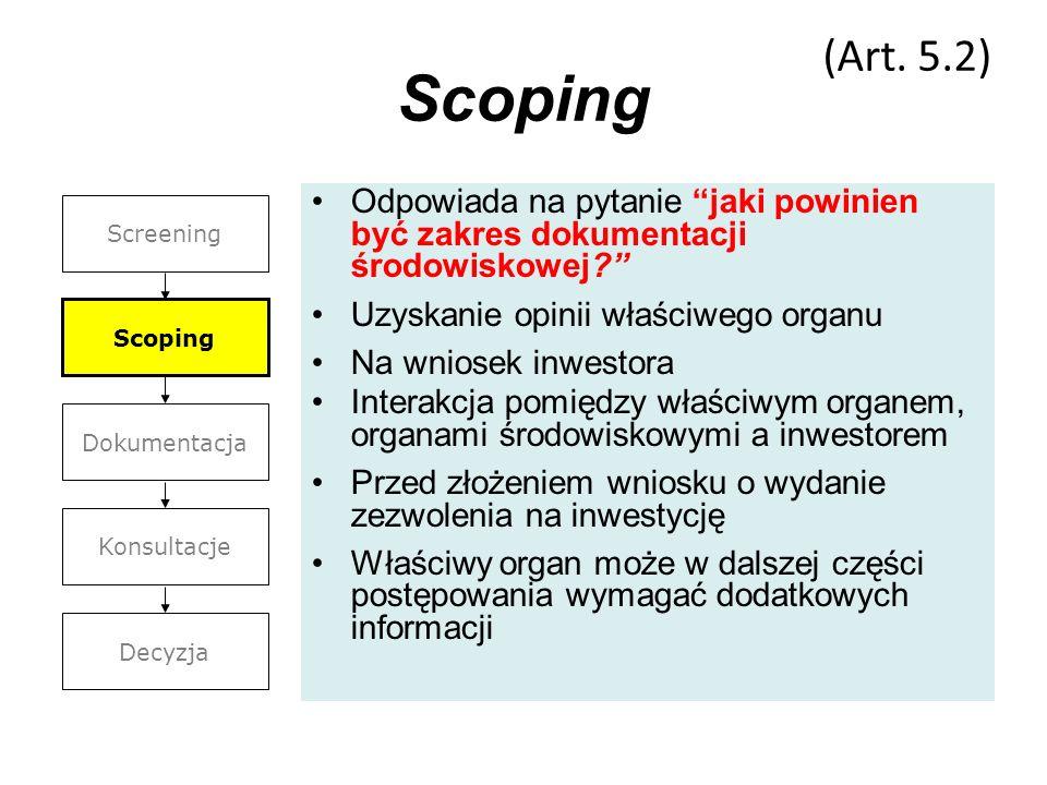 (Art. 5.2) Scoping. Odpowiada na pytanie jaki powinien być zakres dokumentacji środowiskowej Uzyskanie opinii właściwego organu.