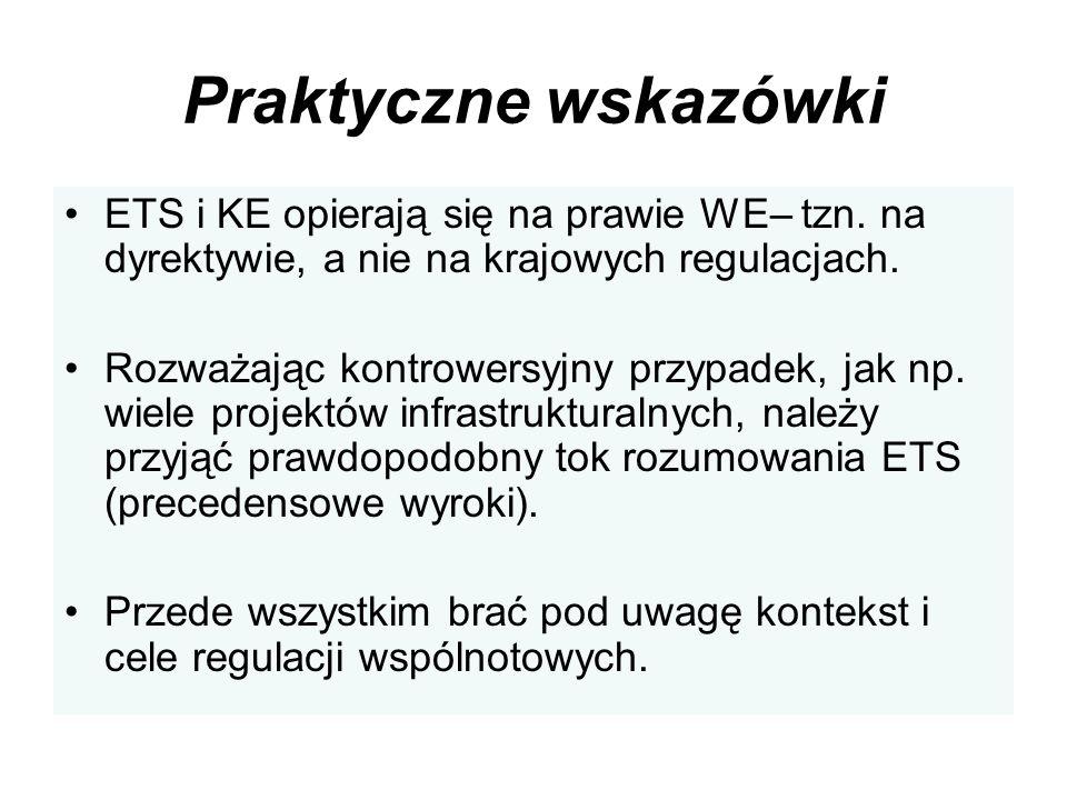 Praktyczne wskazówki ETS i KE opierają się na prawie WE– tzn. na dyrektywie, a nie na krajowych regulacjach.