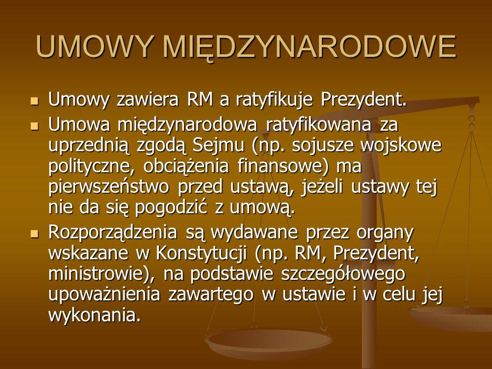 UMOWY MIĘDZYNARODOWE Umowy zawiera RM a ratyfikuje Prezydent.