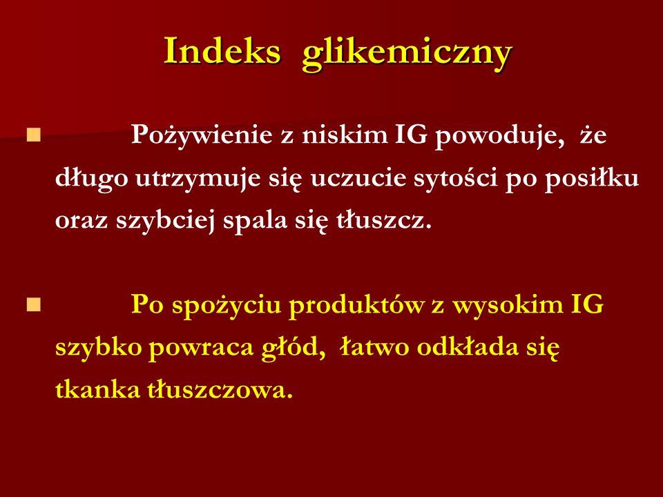Indeks glikemiczny Pożywienie z niskim IG powoduje, że