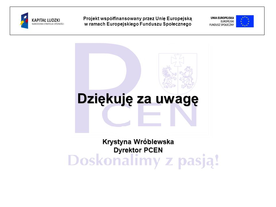 Dziękuję za uwagę Krystyna Wróblewska Dyrektor PCEN