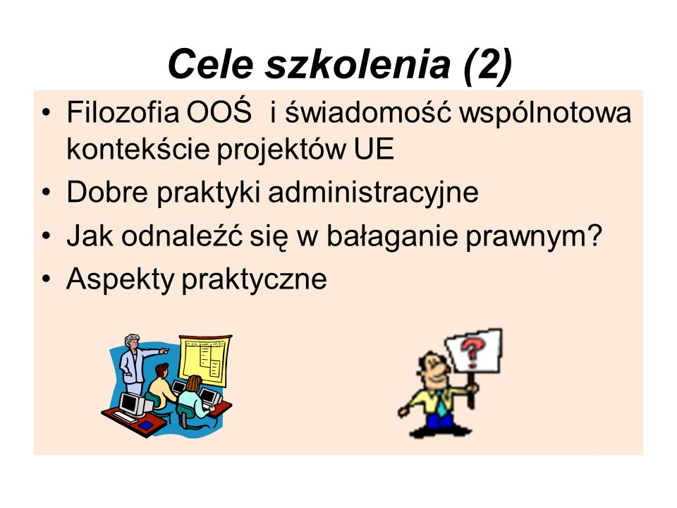 Cele szkolenia (2)Filozofia OOŚ i świadomość wspólnotowa kontekście projektów UE. Dobre praktyki administracyjne.