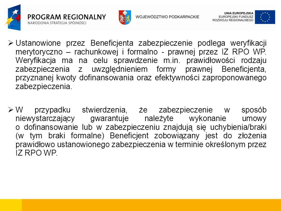 Ustanowione przez Beneficjenta zabezpieczenie podlega weryfikacji merytoryczno – rachunkowej i formalno - prawnej przez IZ RPO WP. Weryfikacja ma na celu sprawdzenie m.in. prawidłowości rodzaju zabezpieczenia z uwzględnieniem formy prawnej Beneficjenta, przyznanej kwoty dofinansowania oraz efektywności zaproponowanego zabezpieczenia.